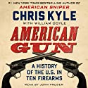 American Gun: A History of the U.S. in Ten Firearms (       UNABRIDGED) by Chris Kyle, William Doyle Narrated by John Pruden