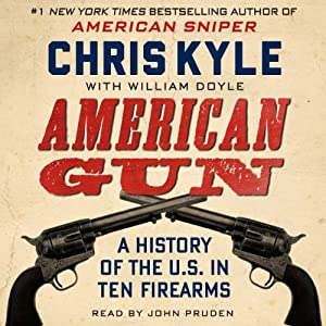 A History of the U.S. in Ten Firearms -  Chris Kyle, William Doyle