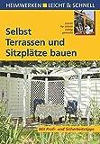 Image de Selbst Terrassen und Sitzplätze bauen: Mit Profi- & Sicherheitstipps (Heimwerken leicht & schnell)