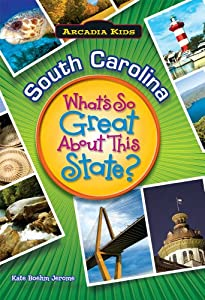 SOUTH CAROLINA What's Great About State (What's So Great About This State) by Kate Boehm Jerome