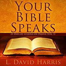 Your Bible Speaks: 21 Days of Lessons on Prayer: Return to Scripture (       UNABRIDGED) by L. David Harris Narrated by Sarah Pavelec