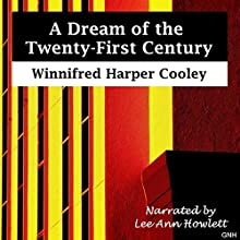 A Dream of the Twenty-First Century Audiobook by Winnifred Harper Cooley Narrated by Lee Ann Howlett