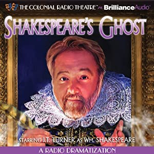 Shakespeare's Ghost: A Radio Dramatization | [J.T. Turner]
