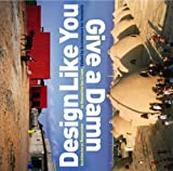 img - for Design Like You Give A Damn: Architectural Responses To Humanitarian Crises book / textbook / text book