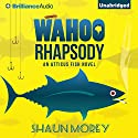 Wahoo Rhapsody: An Atticus Fish Novel (       UNABRIDGED) by Shaun Morey Narrated by Luke Daniels