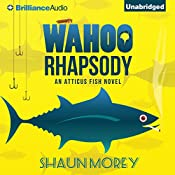 Wahoo Rhapsody: An Atticus Fish Novel | Shaun Morey