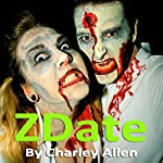ZDate: A Zombie Romance | Charley Allen