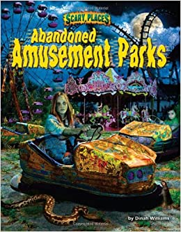 Abandoned Amusement Parks (Scary Places) Library Binding – December