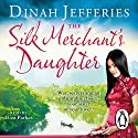 The Silk Merchant's Daughter Audiobook by Dinah Jefferies Narrated by Eliza Parkes