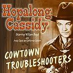 Hopalong Cassidy: Cowtown Troubleshooters | Howard Swart,Dean Owen,Harold Swanton