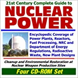 img - for 21st Century Complete Guide to Nuclear Power: Encyclopedic Coverage of Power Plants, Reactors, Fuel Processing, NRC and Department of Energy ... Weapons Production Sites (Four CD-ROM Set) book / textbook / text book