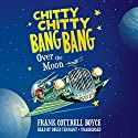 Chitty Chitty Bang Bang over the Moon: Chitty Chitty Bang Bang, Book 4 (       UNABRIDGED) by Frank Cottrell Boyce Narrated by David Tennant