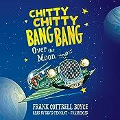 Chitty Chitty Bang Bang over the Moon: Chitty Chitty Bang Bang, Book 4   [Frank Cottrell Boyce]