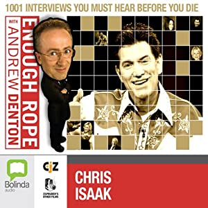 Enough Rope with Andrew Denton: Chris Isaak Radio/TV Program