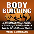 Bodybuilding: 12 Absolute Best Workout Programs to Grow Stronger, Gain Muscle Mass, & Build the Ultimate Muscular Physique Hörbuch von Mike Lorenzo Gesprochen von: K.W. Keene