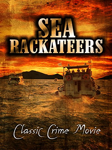 Sea Rackateers: Classic Crime Movie