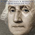 Washington's Masonic Correspondence Audiobook by George Washington, Julius F. Sachse - editor Narrated by Jack Chekijian