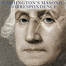 Washington's Masonic Correspondence | Livre audio Auteur(s) : George Washington, Julius F. Sachse - editor Narrateur(s) : Jack Chekijian