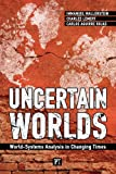 Uncertain Worlds: World-systems Analysis in Changing Times (159451979X) by Immanuel Wallerstein