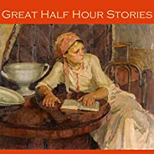 Great Half Hour Stories Audiobook by H. G. Wells, Morgan Robertson, J. S. Fletcher, Hugh Walpole, Vernon Lee, Arthur Conan Doyle, Ambrose Bierce Narrated by Cathy Dobson