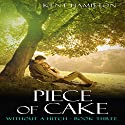 Piece of Cake: Without a Hitch, Book 3 Audiobook by Kent HamiIlton Narrated by Afton Laidy Jordan