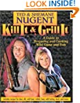 Kill It & Grill It: A Guide To Prepar...
