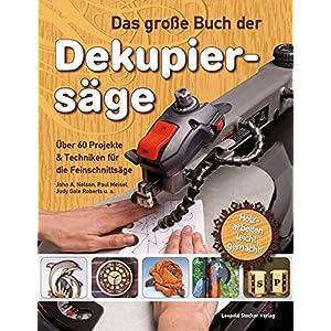 Das große Buch der Dekupiersäge: Über 60 Projekte & Techniken für die Feinschnittsäge, Holzarbe