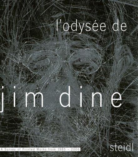 L'Odysée de Jim Dine: A Survey of Printed Works from 1985-2006: A Survey of Printed Works from 1985 - 2006