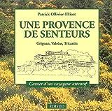 echange, troc Patrick Ollivier-Elliott - Une Provence de senteurs : Grignan, Valréas, Tricastin