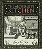 The Alchemist's Kitchen: Extraordinary Potions & Curious Notions (Wooden Books)