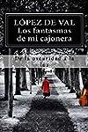 Los fantasmas de mi cajonera: novela...