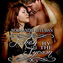 Taken by the Tycoon (       UNABRIDGED) by Normandie Alleman Narrated by Alicyn Aimes