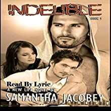 Indelible: A New Life Series, Book 5 Audiobook by Samantha Jacobey Narrated by  Lyric