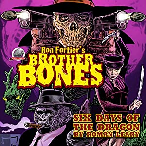 Ron Fortier's Brother Bones: Six Days of the Dragon Audiobook