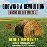 Growing a Revolution: Bringing Our Soil Back to Life | David R. Montgomery