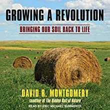 Growing a Revolution: Bringing Our Soil Back to Life Audiobook by David R. Montgomery Narrated by Eric Michael Summerer