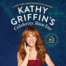 Kathy Griffin's Celebrity Run-Ins: My A-Z Index Audiobook by Kathy Griffin Narrated by Kathy Griffin