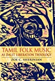 Tamil Folk Music as Dalit Liberation Theology (Ethnomusicology Multimedia)