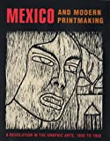 Mexico and modern printmaking : a revolution in the graphic arts, 1920 to 1950