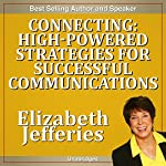 Connecting: High-Powered Strategies for Successful Communications | Elizabeth Jeffries
