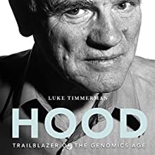 Hood: Trailblazer of the Genomics Age Audiobook by Luke Timmerman, David Baltimore Narrated by Xe Sands