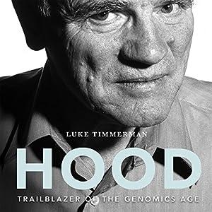 Hood: Trailblazer of the Genomics Age Hörbuch von Luke Timmerman, David Baltimore Gesprochen von: Xe Sands