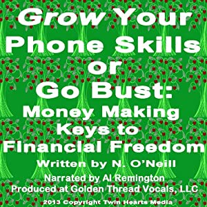 Grow Your Phone Skills or Go Bust: Money Making Keys to Financial Freedom | [N. O'Neill]