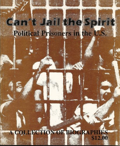 Can't Jail the Spirit:  Political Prisoners in the U.S., A Collection of Biographies