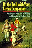 On the Trail With Your Canine Companion: Getting the Most of Hiking and Camping With Your Dog