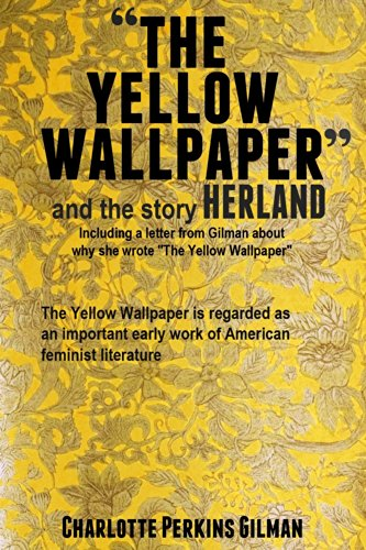 Charlotte Perkins Gilman - The Yellow Wallpaper and the Story Herland: With 10 Illustrations and Free Online Audio Files.