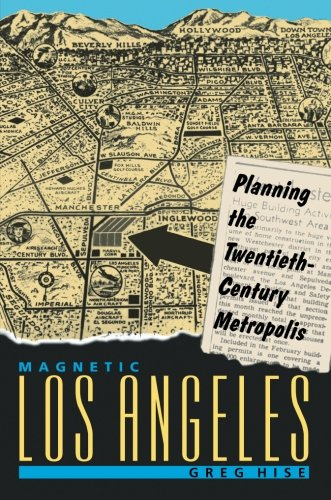 Magnetic Los Angeles: Planning the Twentieth-Century...