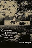 Common Landscape of America, 1580-1845 (0300030460) by John R. Stilgoe