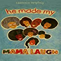 He Made My Mama Laugh Audiobook by Lawrence Stripling Narrated by verline clingman