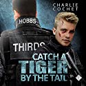 Catch a Tiger by the Tail: THIRDS, Book 6 Audiobook by Charlie Cochet Narrated by Mark Westfield